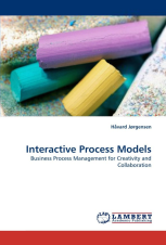Interactive Process Models: Business Process Management for Creativity and Collaboration